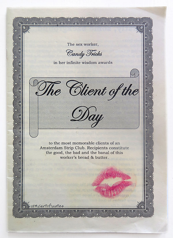 The cover of the zine reads: The sex worked, Candy Tricks, in her infinite wisdom awards The Client of the Day to the most memorable clients of an Amsterdam Strip Club. Recipients constitute the good, the bad and the banal of this worker's bread & butter.